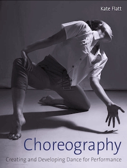 Kate Flatt's book, 'Choreography: Creating and Developing Dance for Performance'.